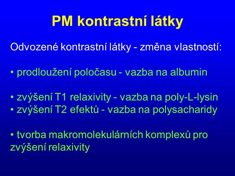 PM kontrastní látky Odvozené kontrastní látky - změna vlastností: • prodloužení poločasu - vazba na albumin • zvýšení T1 relaxivity - vazba na poly-L-