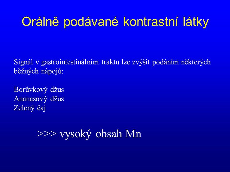 Orálně podávané kontrastní látky Signál v gastrointestinálním traktu lze zvýšit podáním některých běžných nápojů: Borůvkový džus Ananasový džus Zelený