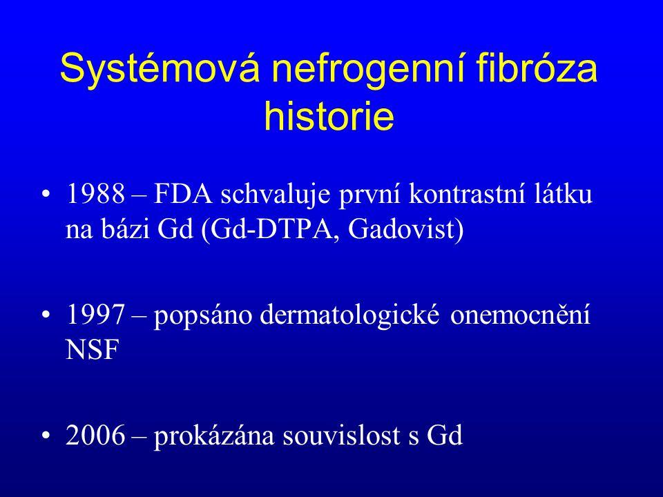 •1988 – FDA schvaluje první kontrastní látku na bázi Gd (Gd-DTPA, Gadovist) •1997 – popsáno dermatologické onemocnění NSF •2006 – prokázána souvislost
