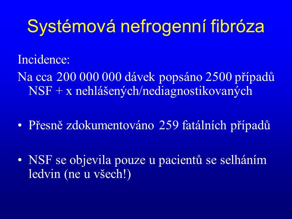 Systémová nefrogenní fibróza Incidence: Na cca 200 000 000 dávek popsáno 2500 případů NSF + x nehlášených/nediagnostikovaných •Přesně zdokumentováno 2