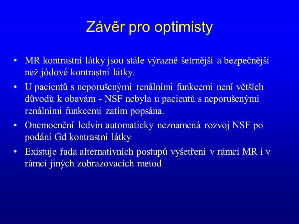 Závěr pro optimisty •MR kontrastní látky jsou stále výrazně šetrnější a bezpečnější než jódové kontrastní látky. •U pacientů s neporušenými renálními