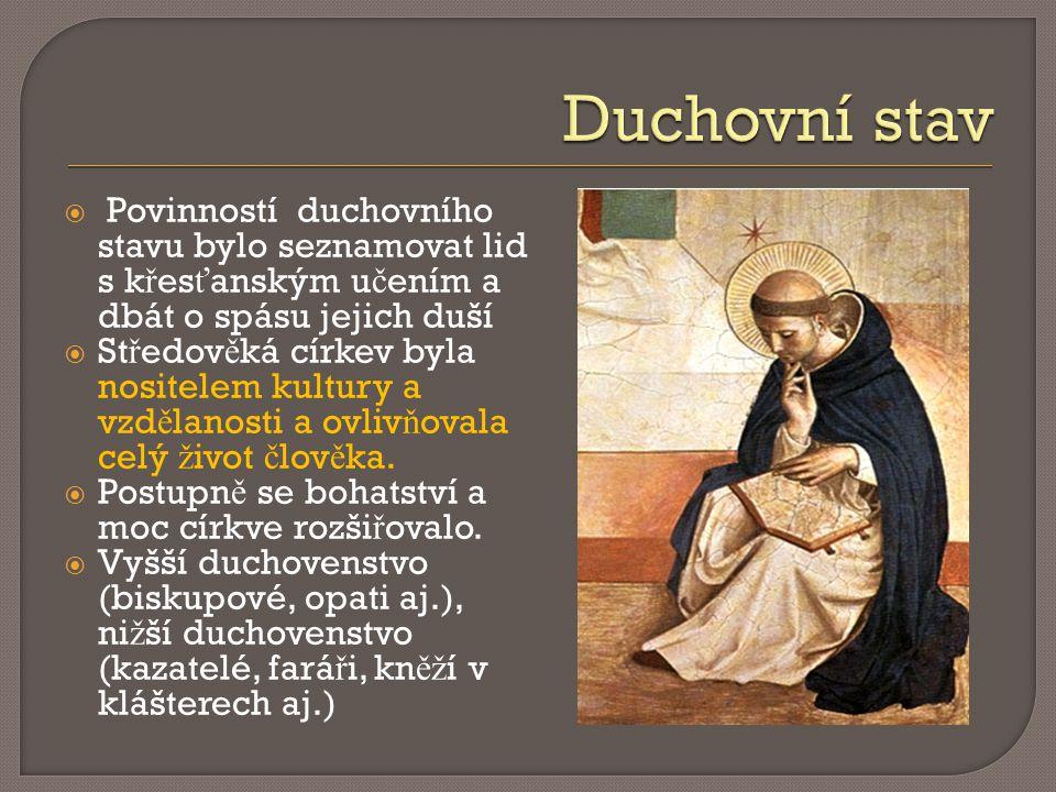  Povinností duchovního stavu bylo seznamovat lid s k ř es ť anským u č ením a dbát o spásu jejich duší  St ř edov ě ká církev byla nositelem kultury