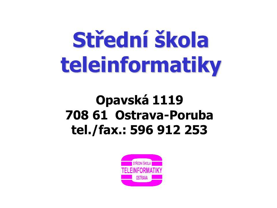 Střední škola teleinformatiky Opavská 1119 708 61 Ostrava-Poruba tel./fax.: 596 912 253