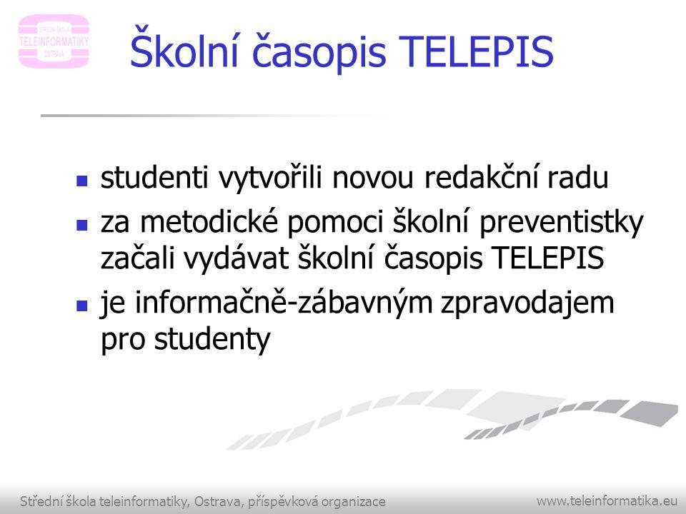 Střední škola teleinformatiky, Ostrava, příspěvková organizace www.teleinformatika.eu Školní časopis TELEPIS  studenti vytvořili novou redakční radu