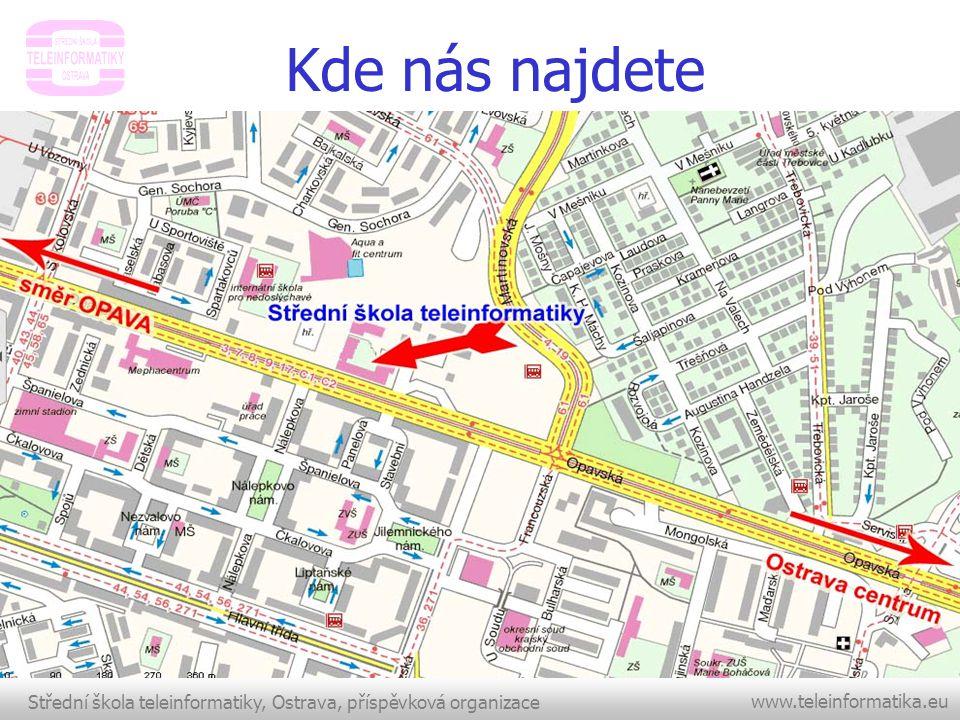 Střední škola teleinformatiky, Ostrava, příspěvková organizace www.teleinformatika.eu Kde nás najdete