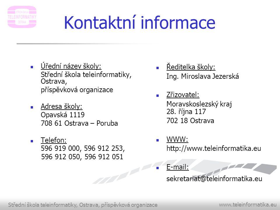 Střední škola teleinformatiky, Ostrava, příspěvková organizace www.teleinformatika.eu Kontaktní informace  Úřední název školy: Střední škola teleinfo