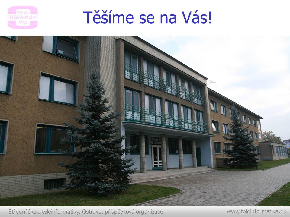 Střední škola teleinformatiky, Ostrava, příspěvková organizace www.teleinformatika.eu Těšíme se na Vás!