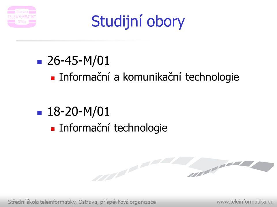 Střední škola teleinformatiky, Ostrava, příspěvková organizace www.teleinformatika.eu Studijní obory  26-45-M/01  Informační a komunikační technolog