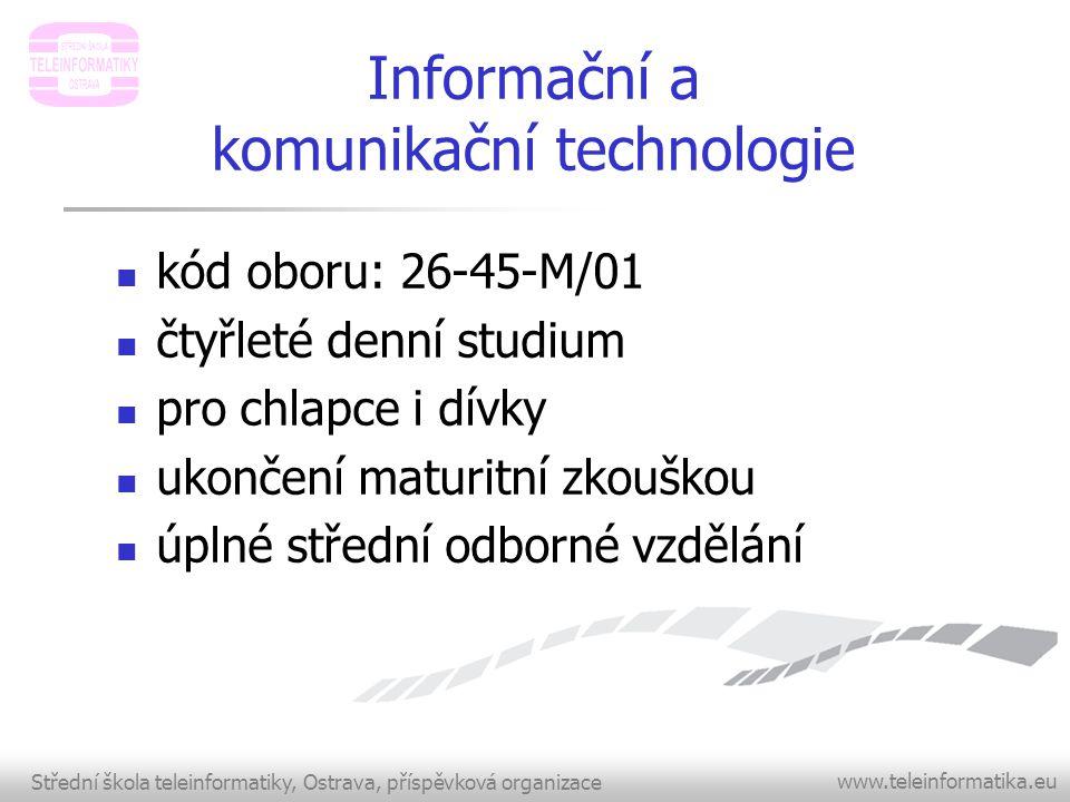 Střední škola teleinformatiky, Ostrava, příspěvková organizace www.teleinformatika.eu Informační a komunikační technologie  kód oboru: 26-45-M/01  č