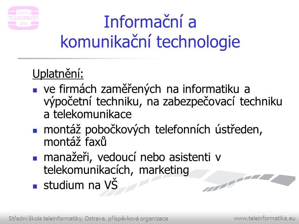 Střední škola teleinformatiky, Ostrava, příspěvková organizace www.teleinformatika.eu Informační a komunikační technologie Uplatnění:  ve firmách zam