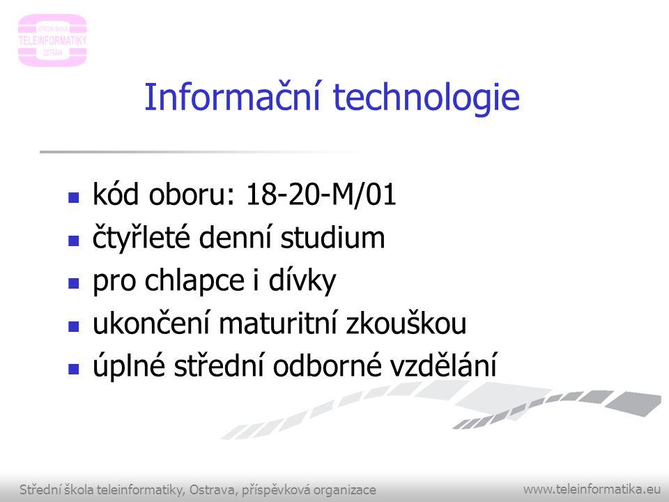Střední škola teleinformatiky, Ostrava, příspěvková organizace www.teleinformatika.eu Informační technologie  kód oboru: 18-20-M/01  čtyřleté denní