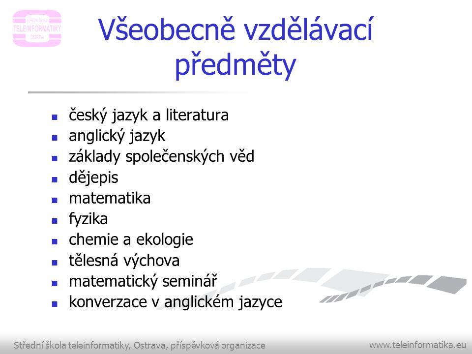 Střední škola teleinformatiky, Ostrava, příspěvková organizace www.teleinformatika.eu Všeobecně vzdělávací předměty  český jazyk a literatura  angli