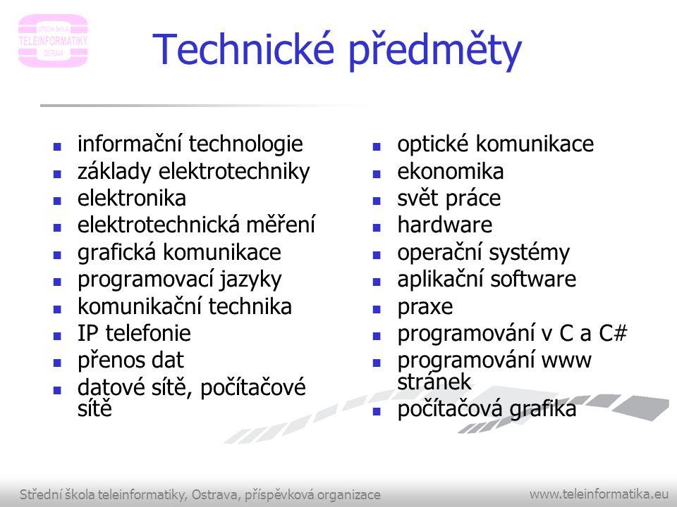 Střední škola teleinformatiky, Ostrava, příspěvková organizace www.teleinformatika.eu Technické předměty  informační technologie  základy elektrotec