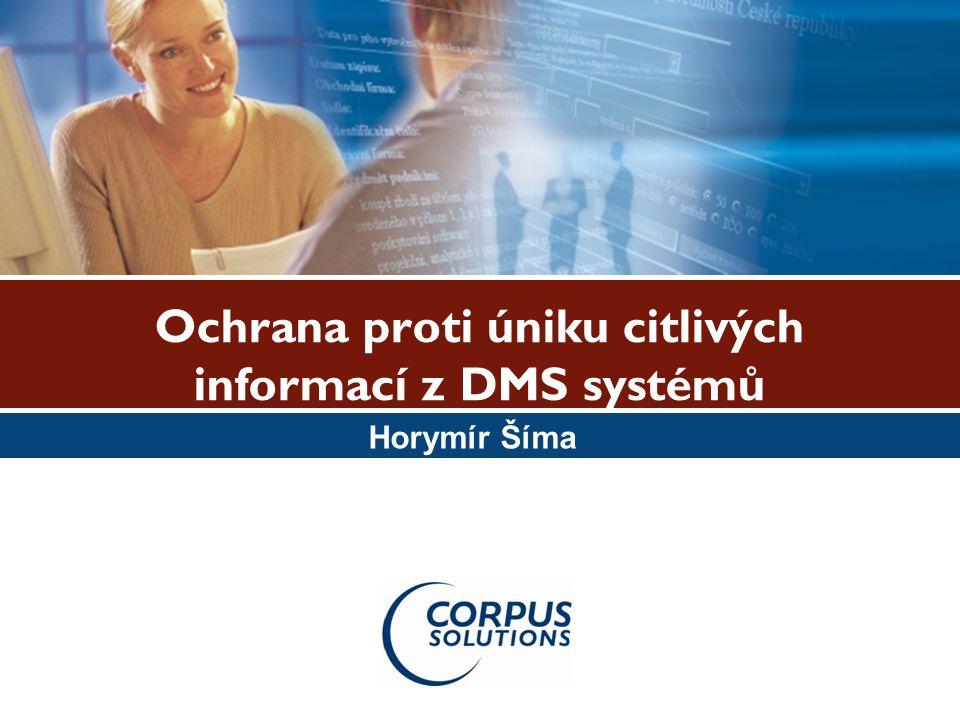 Ochrana proti úniku citlivých informací z DMS systémů Horymír Šíma