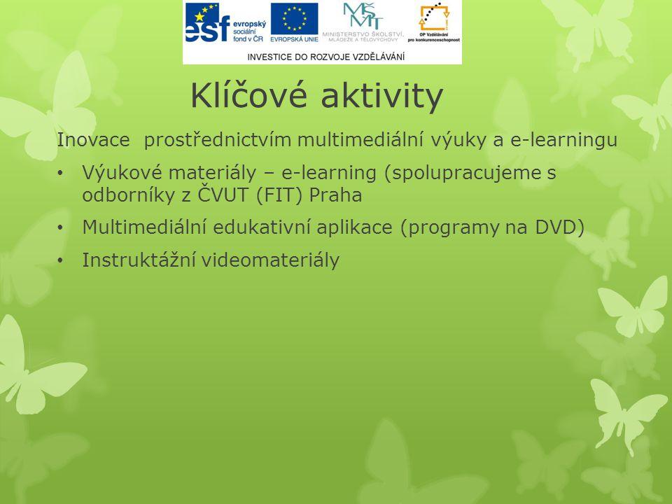 Klíčové aktivity Inovace prostřednictvím multimediální výuky a e-learningu • Výukové materiály – e-learning (spolupracujeme s odborníky z ČVUT (FIT) P