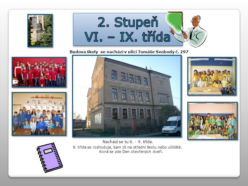 Nachází se tu 6. - 9. třída. Budova školy se nachází v ulici Tomáše Svobody č. 297 9. třída se rozhoduje, kam jít na střední školu nebo učiliště. Koná