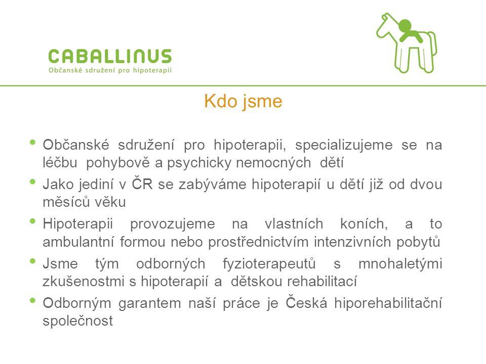 • Občanské sdružení pro hipoterapii, specializujeme se na léčbu pohybově a psychicky nemocných dětí • Jako jediní v ČR se zabýváme hipoterapií u dětí