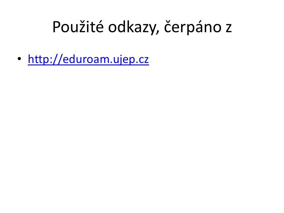 Použité odkazy, čerpáno z • http://eduroam.ujep.cz http://eduroam.ujep.cz