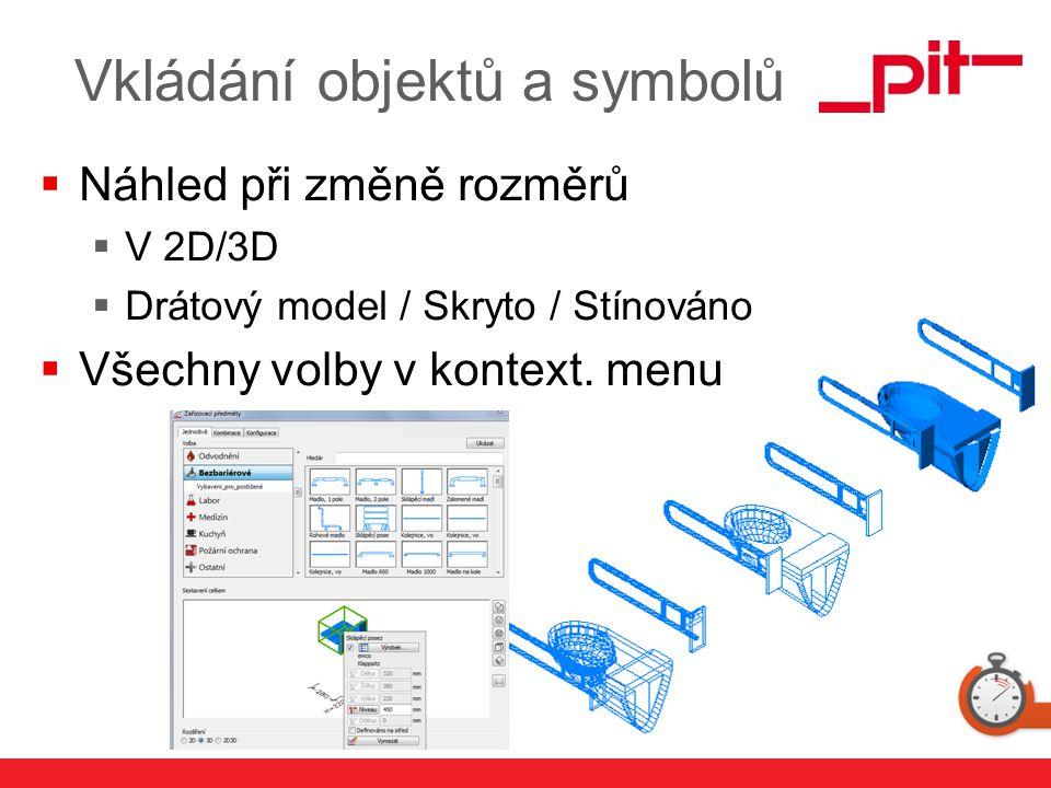 www.pit.de Vkládání objektů a symbolů  Náhled při změně rozměrů  V 2D/3D  Drátový model / Skryto / Stínováno  Všechny volby v kontext. menu