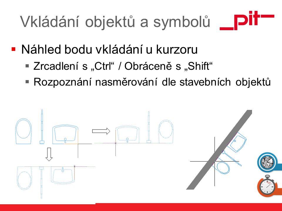 """www.pit.de Vkládání objektů a symbolů  Náhled bodu vkládání u kurzoru  Zrcadlení s """"Ctrl"""" / Obráceně s """"Shift""""  Rozpoznání nasměrování dle stavební"""