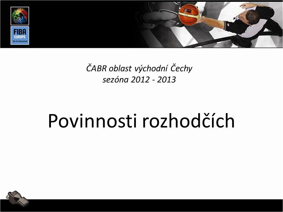 ČABR oblast východní Čechy sezóna 2012 - 2013 Povinnosti rozhodčích