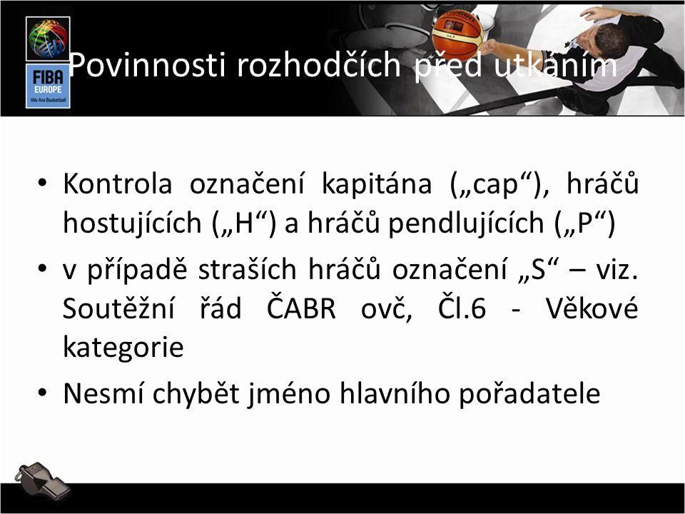 """Povinnosti rozhodčích před utkáním • Kontrola označení kapitána (""""cap ), hráčů hostujících (""""H ) a hráčů pendlujících (""""P ) • v případě straších hráčů označení """"S – viz."""