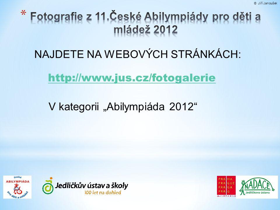 """V kategorii """"Abilympiáda 2012 NAJDETE NA WEBOVÝCH STRÁNKÁCH: http://www.jus.cz/fotogalerie"""