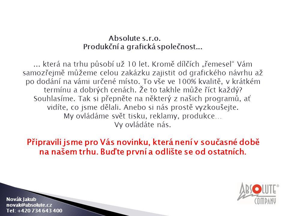 Novák Jakub novak@absolute.cz Tel: +420 734 643 400 Absolute s.r.o.