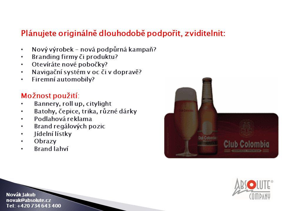 Novák Jakub novak@absolute.cz Tel: +420 734 643 400 Plánujete originálně dlouhodobě podpořit, zviditelnit: • Nový výrobek – nová podpůrná kampaň.