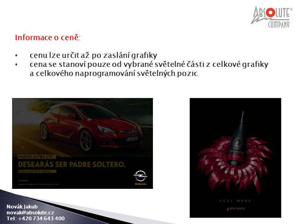 Novák Jakub novak@absolute.cz Tel: +420 734 643 400 Informace o ceně: • cenu lze určit až po zaslání grafiky • cena se stanoví pouze od vybrané světelné části z celkové grafiky a celkového naprogramování světelných pozic