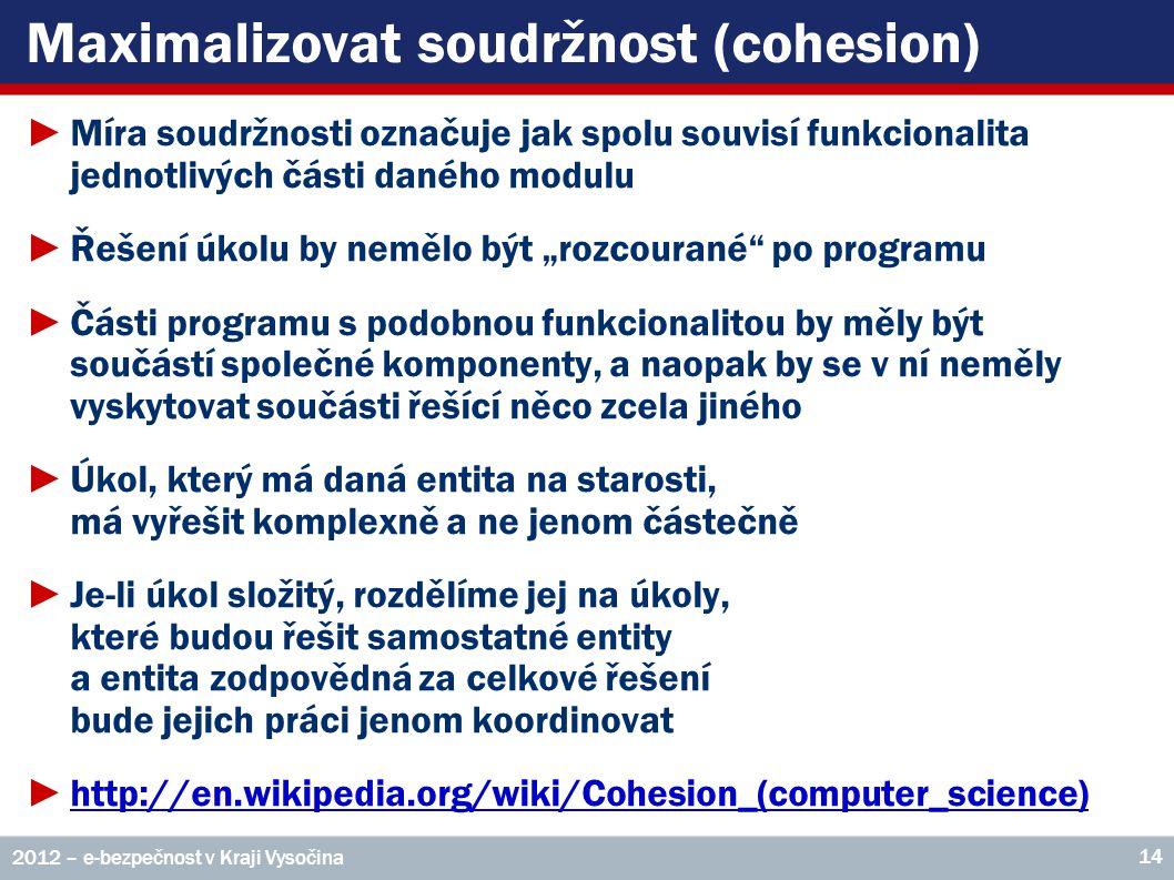 Maximalizovat soudržnost (cohesion) ►Míra soudržnosti označuje jak spolu souvisí funkcionalita jednotlivých části daného modulu ►Řešení úkolu by neměl