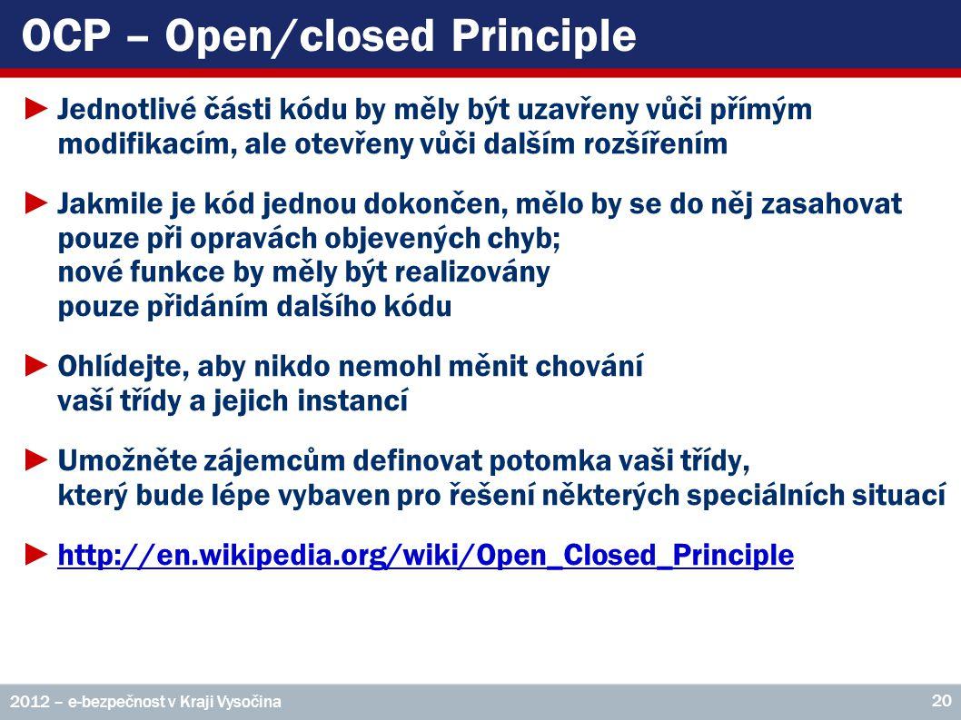 OCP – Open/closed Principle ►Jednotlivé části kódu by měly být uzavřeny vůči přímým modifikacím, ale otevřeny vůči dalším rozšířením ►Jakmile je kód j