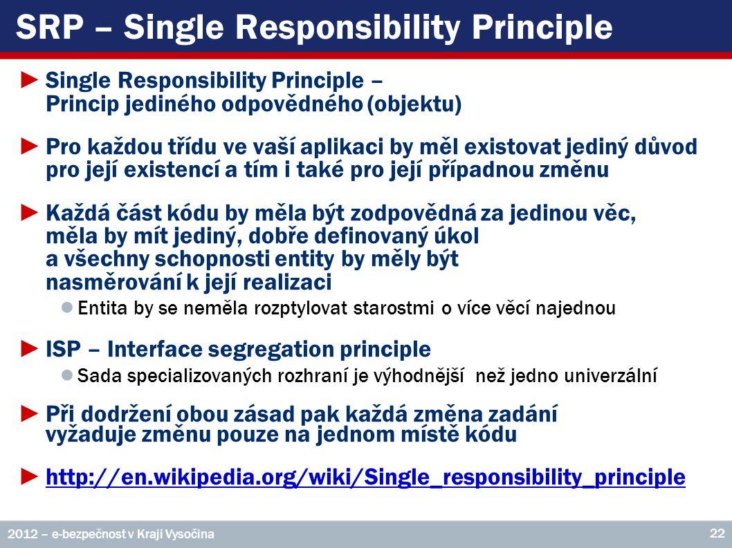 SRP – Single Responsibility Principle ►Single Responsibility Principle – Princip jediného odpovědného (objektu) ►Pro každou třídu ve vaší aplikaci by