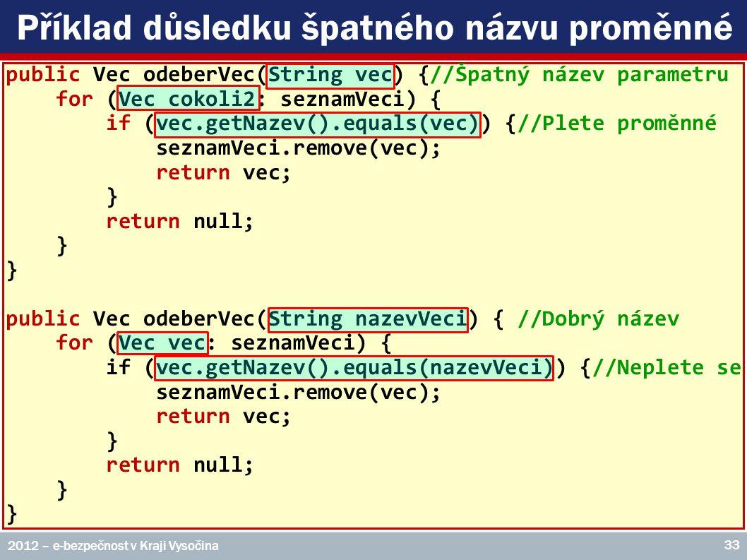 Příklad důsledku špatného názvu proměnné public Vec odeberVec(String vec) {//Špatný název parametru for (Vec cokoli2: seznamVeci) { if (vec.getNazev()