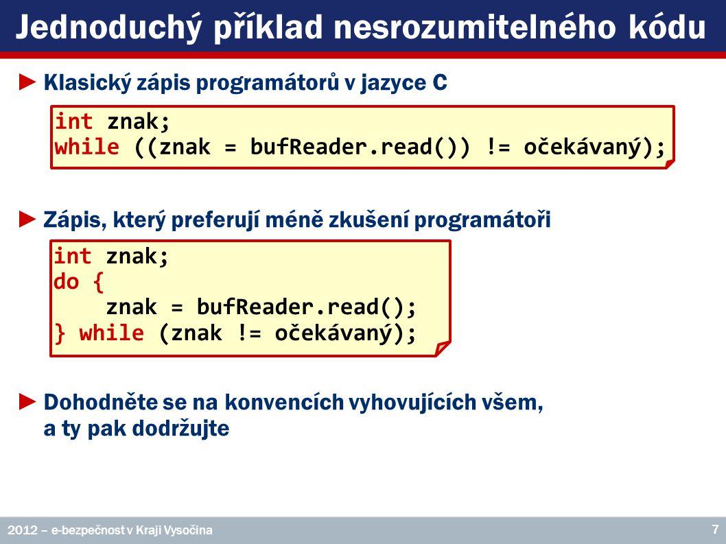Jednoduchý příklad nesrozumitelného kódu ►Klasický zápis programátorů v jazyce C ►Zápis, který preferují méně zkušení programátoři ►Dohodněte se na ko