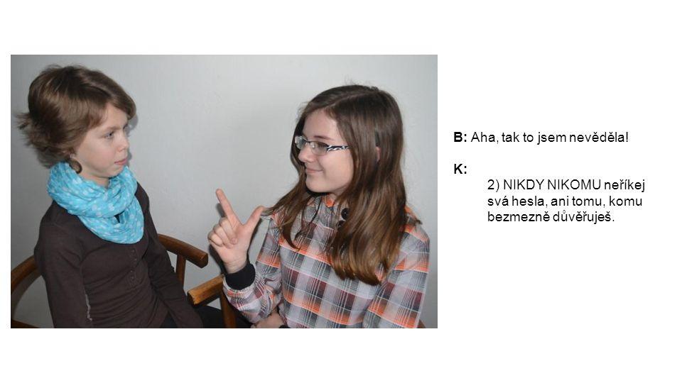 B: A co ještě.K: A za 3) Fotky, informace apod. si dávej jen takové, které jsou nezbytné.