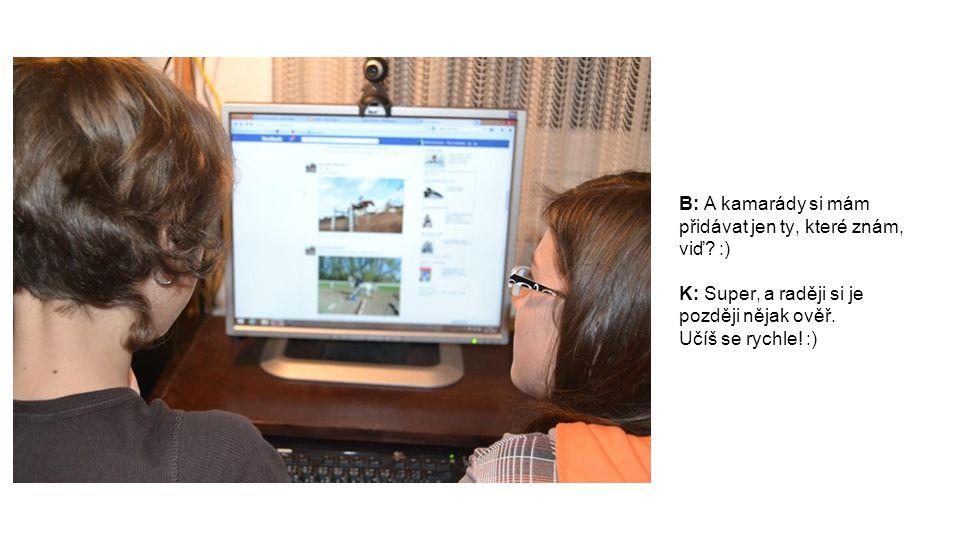 B: Ale stejně si myslím, že pokec venku na vzduchu je mnohem lepší, než nějaké chatování přes internet.