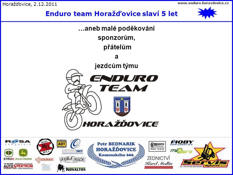 …aneb malé poděkování sponzorům, přátelům a jezdcům týmu Horažďovice, 2.12.2011 Enduro team Horažďovice slaví 5 let www.enduro.horazdovice.cz