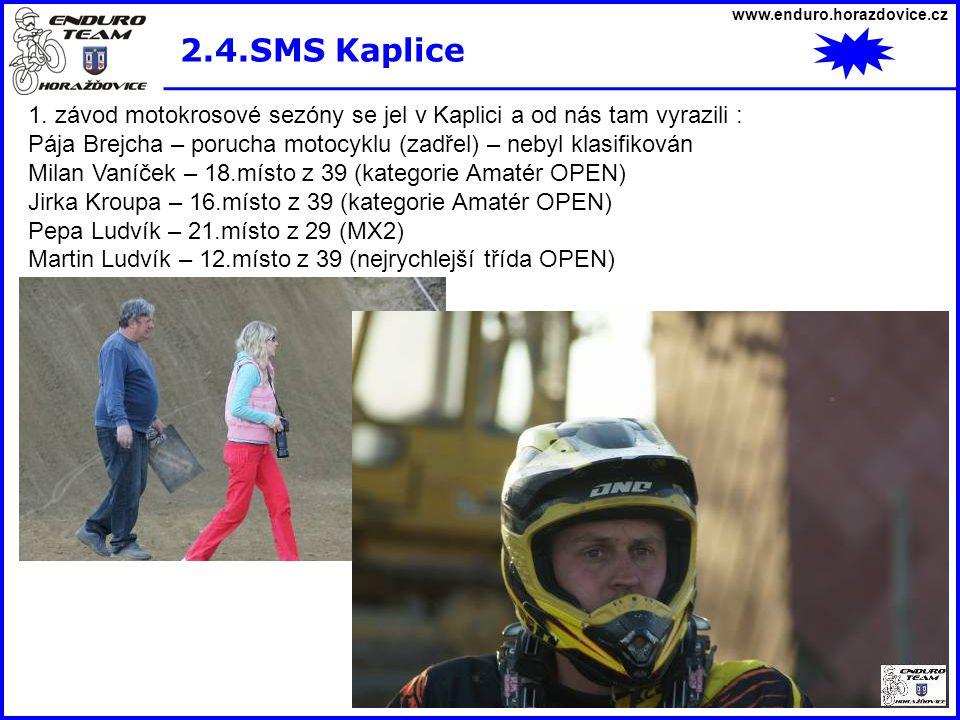 www.enduro.horazdovice.cz 2.4.SMS Kaplice 1. závod motokrosové sezóny se jel v Kaplici a od nás tam vyrazili : Pája Brejcha – porucha motocyklu (zadře