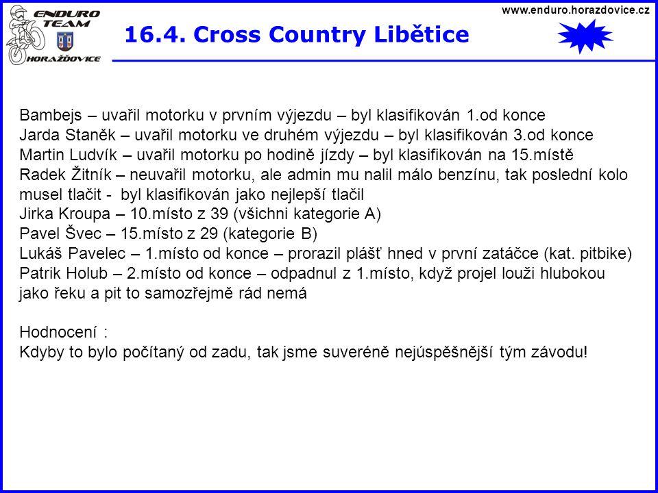 www.enduro.horazdovice.cz 16.4. Cross Country Libětice Bambejs – uvařil motorku v prvním výjezdu – byl klasifikován 1.od konce Jarda Staněk – uvařil m