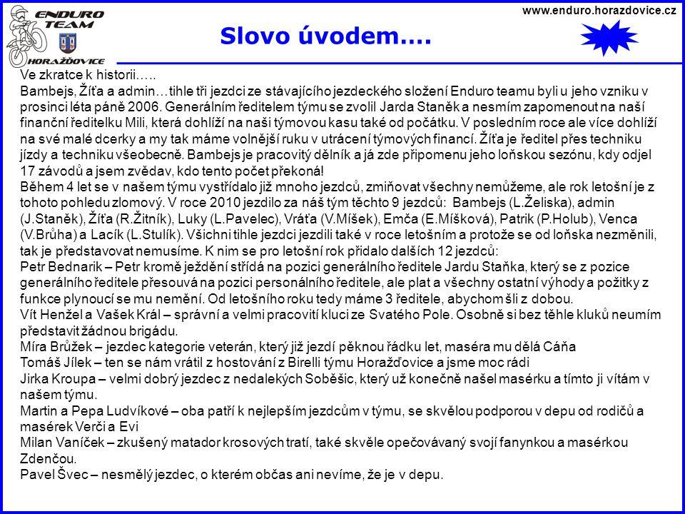 www.enduro.horazdovice.cz Ve zkratce k historii….. Bambejs, Žíťa a admin…tihle tři jezdci ze stávajícího jezdeckého složení Enduro teamu byli u jeho v