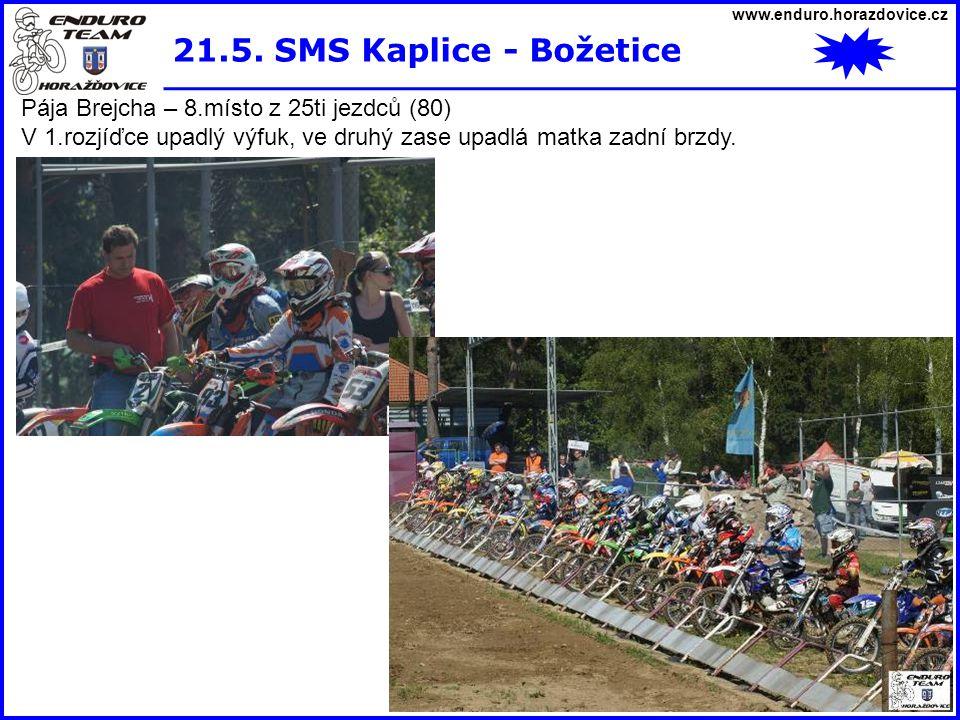 www.enduro.horazdovice.cz 21.5. SMS Kaplice - Božetice Pája Brejcha – 8.místo z 25ti jezdců (80) V 1.rozjíďce upadlý výfuk, ve druhý zase upadlá matka