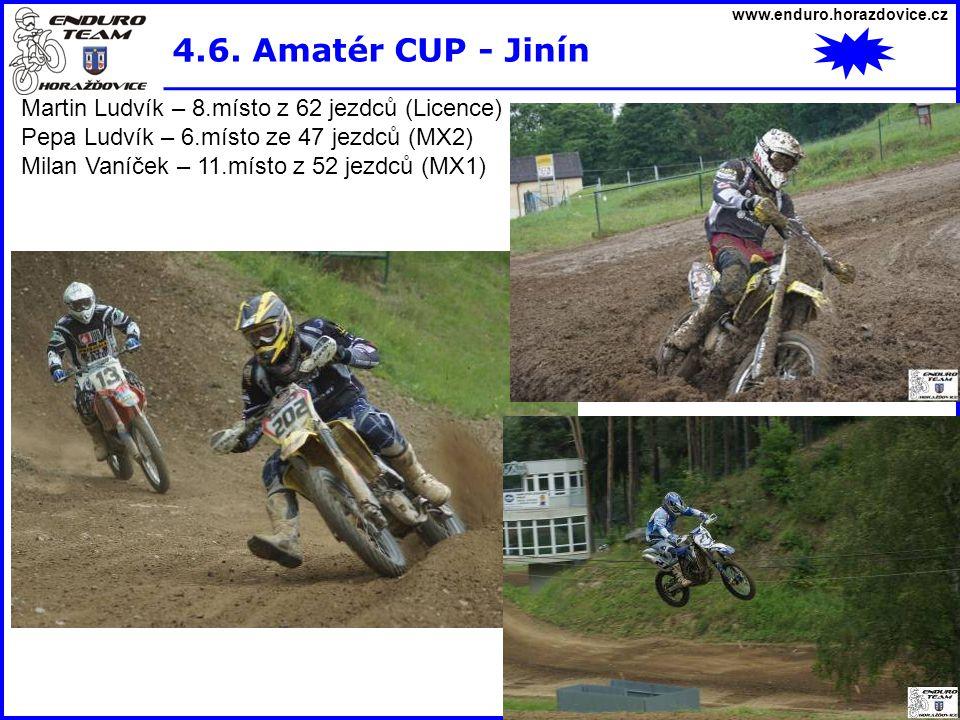 www.enduro.horazdovice.cz 4.6. Amatér CUP - Jinín Martin Ludvík – 8.místo z 62 jezdců (Licence) Pepa Ludvík – 6.místo ze 47 jezdců (MX2) Milan Vaníček