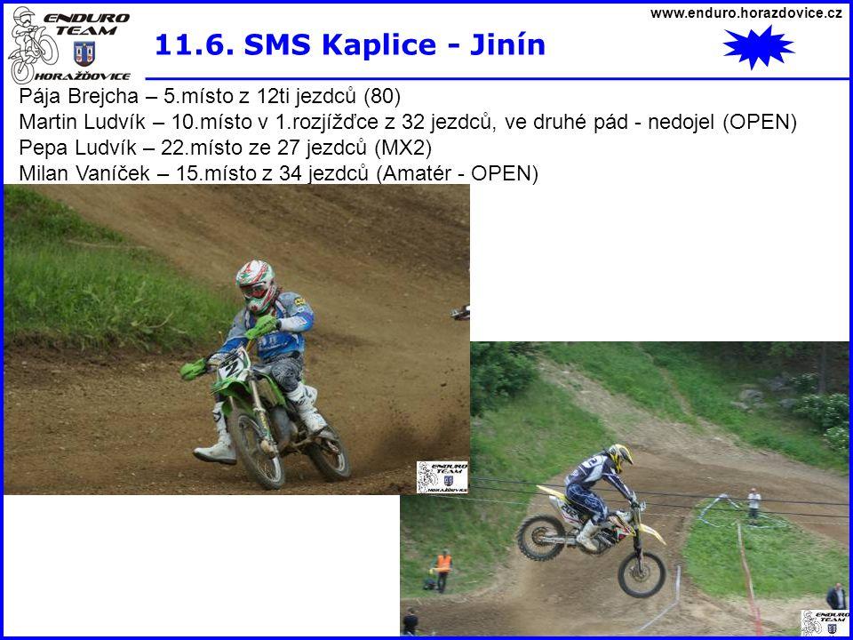 www.enduro.horazdovice.cz 11.6. SMS Kaplice - Jinín Pája Brejcha – 5.místo z 12ti jezdců (80) Martin Ludvík – 10.místo v 1.rozjížďce z 32 jezdců, ve d