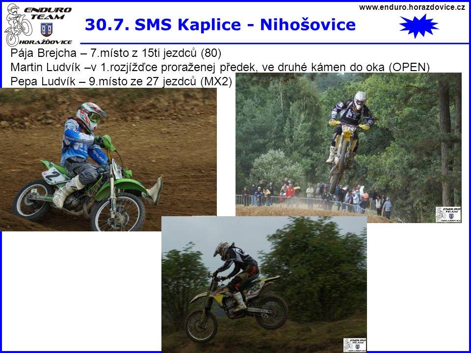 www.enduro.horazdovice.cz 30.7. SMS Kaplice - Nihošovice Pája Brejcha – 7.místo z 15ti jezdců (80) Martin Ludvík –v 1.rozjížďce proraženej předek, ve