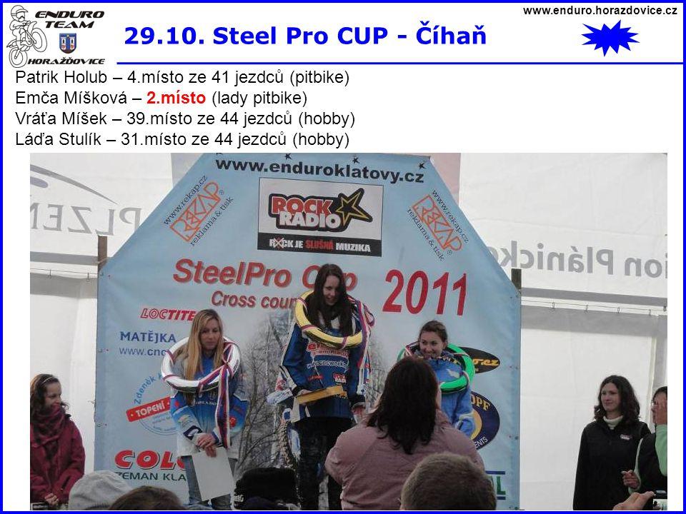 www.enduro.horazdovice.cz 29.10. Steel Pro CUP - Číhaň Patrik Holub – 4.místo ze 41 jezdců (pitbike) Emča Míšková – 2.místo (lady pitbike) Vráťa Míšek