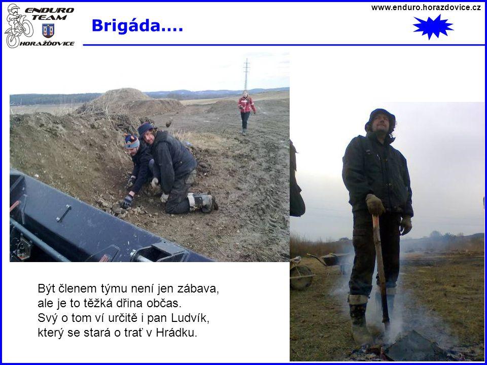 www.enduro.horazdovice.cz Brigáda…. Být členem týmu není jen zábava, ale je to těžká dřina občas. Svý o tom ví určitě i pan Ludvík, který se stará o t