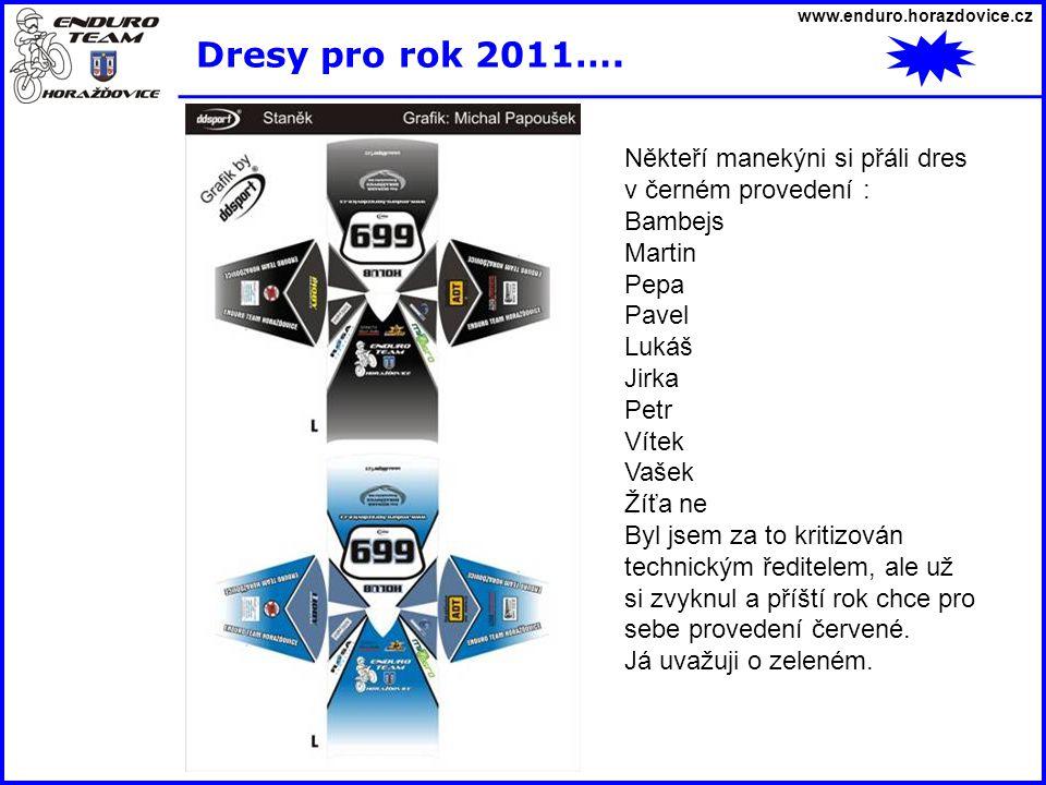www.enduro.horazdovice.cz Dresy pro rok 2011…. Někteří manekýni si přáli dres v černém provedení : Bambejs Martin Pepa Pavel Lukáš Jirka Petr Vítek Va