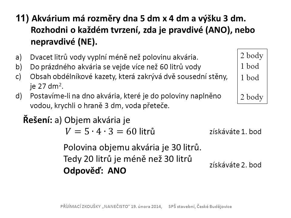 """PŘÍJÍMACÍ ZKOUŠKY """"NANEČISTO"""" 19. února 2014, SPŠ stavební, České Budějovice získáváte 1. bod získáváte 2. bod 11) Akvárium má rozměry dna 5 dm x 4 dm"""
