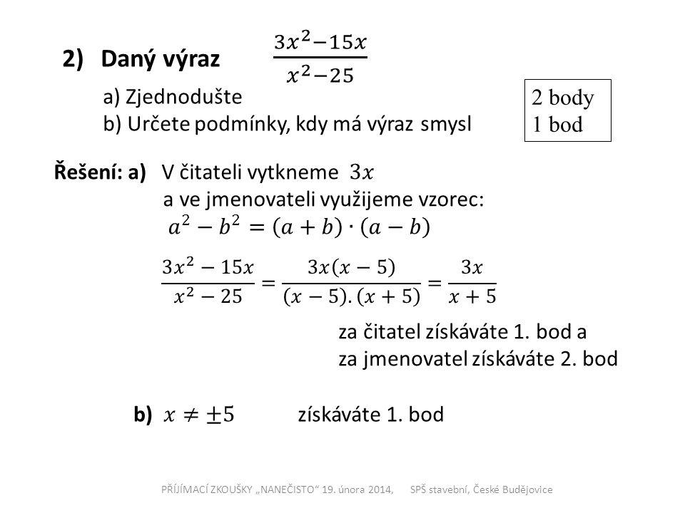 """PŘÍJÍMACÍ ZKOUŠKY """"NANEČISTO 19.února 2014, SPŠ stavební, České Budějovice získáváte 1."""